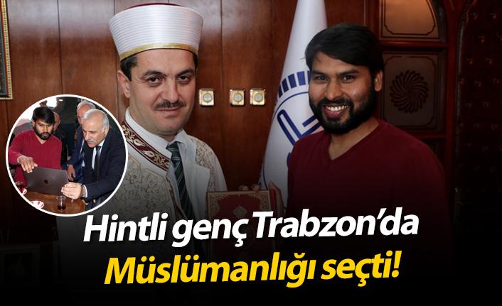 Hintli genç, Trabzon'da müslümanlığı seçti!