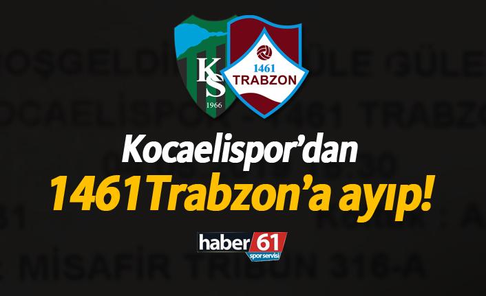 Kocaelispor'dan 1461 Trabzon'a ayıp!