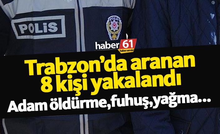 Trabzon'da aranan 8 kişi yakalandı!