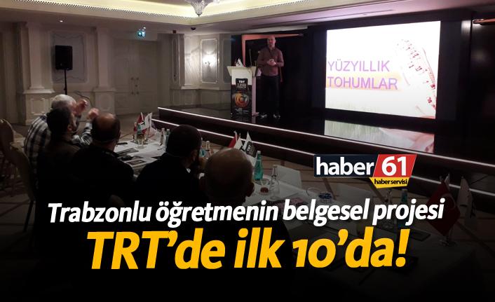 Trabzonlu öğretmenin belgesel projesi TRT'de ilk 10'da!