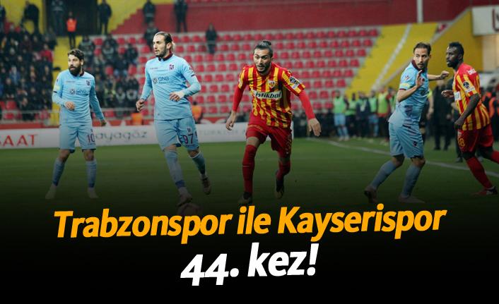 Trabzonspor ile Kayserispor 44. kez!
