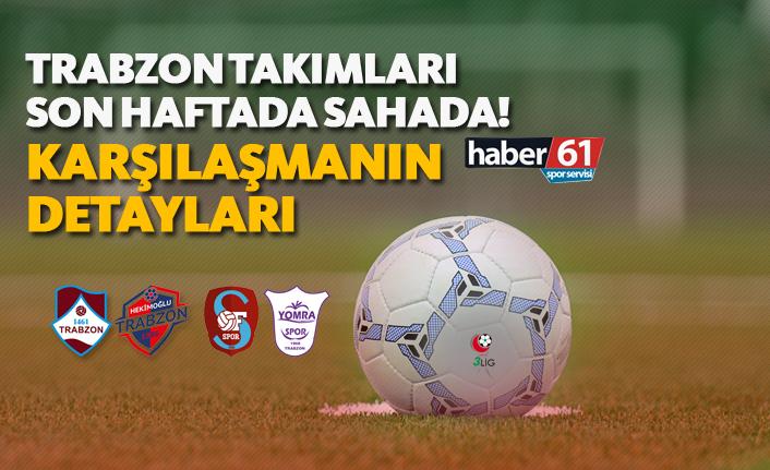 TFF 3. Lig'de Trabzon takımları son haftada sahada! - Karşılaşmaların Detayları - 04.05.2019