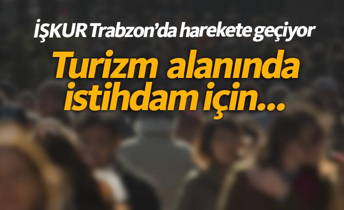Trabzon'da İŞKUR hareket geçiyor!