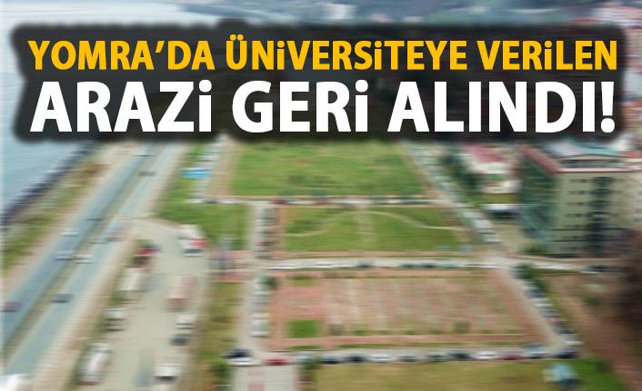 Yomra'da üniversiteye verilen arazi geri alındı