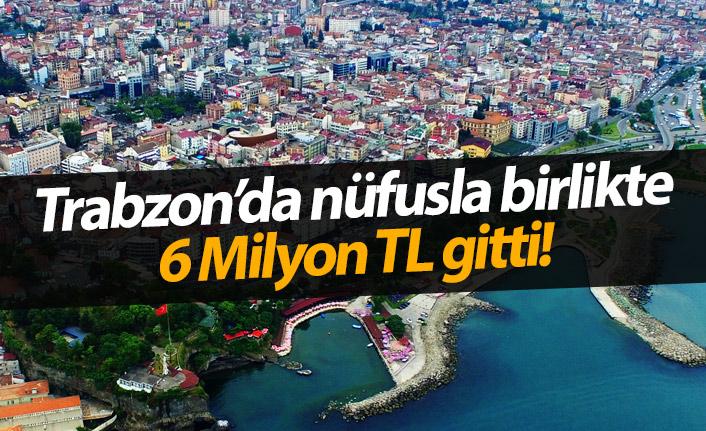 Trabzon'da nüfusla birlikte 6 Milyon TL gitti!