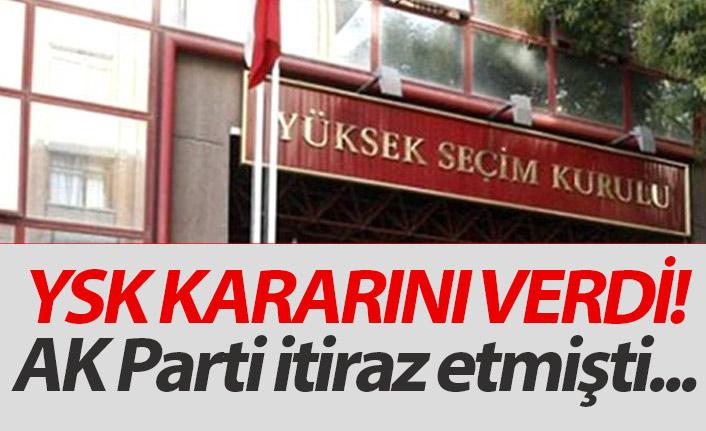 YSK, AK Parti'nin itirazı için kararını verdi!