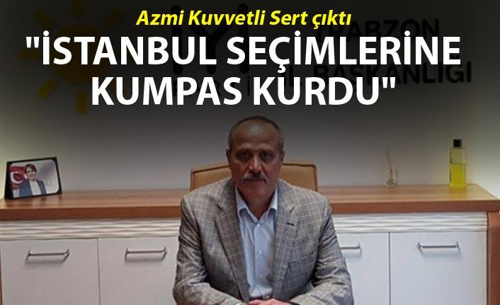 "Azmi Kuvvetli ""İstanbul seçimlerine kumpas kurdu"""