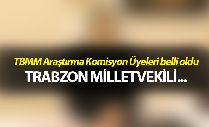 TBMM Araştırma komisyon üyeleri belli oldu - Trabzon Milletvekili...