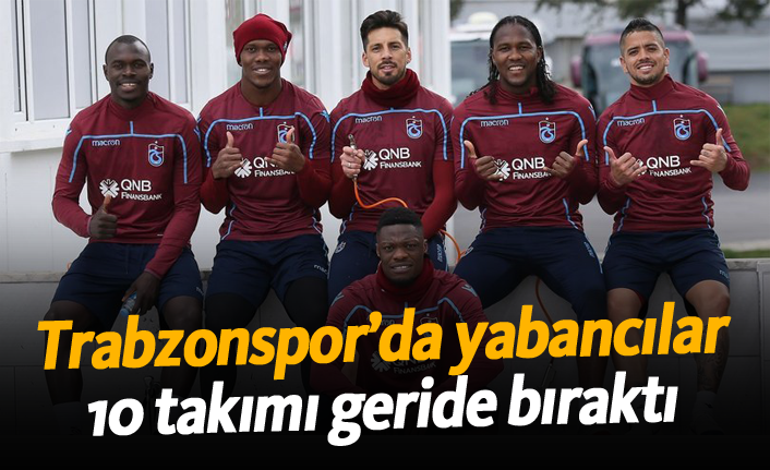Trabzonspor'un yabancıları 10 takımı geride bıraktı!
