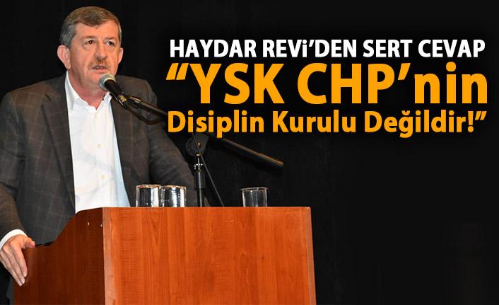 Revi : YSK CHP'nin Disiplin Kurulu Değildir!