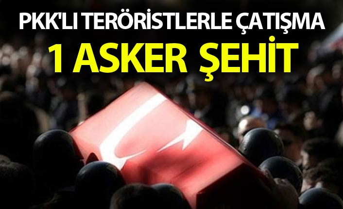 PKK'lı teröristlerle çatışma: 1 şehit