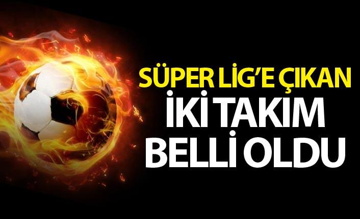 İki takım Süper Lig'e yükseldi