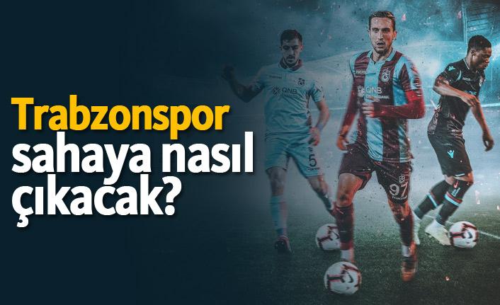 Trabzonspor sahaya nasıl çıkacak?
