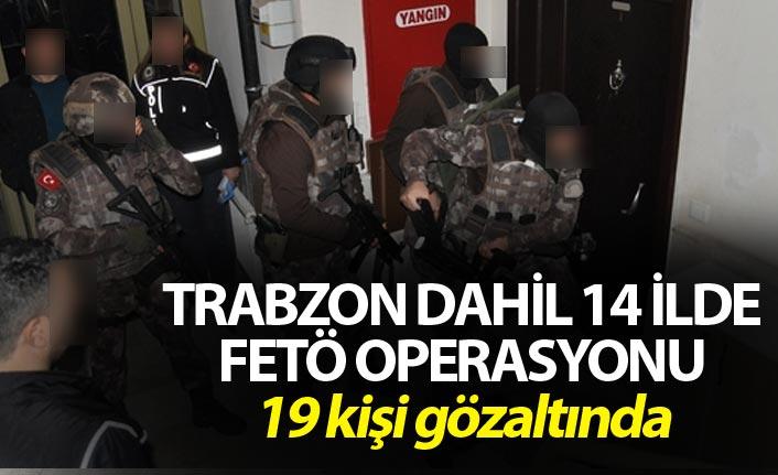 Trabzon dahil 14 İlde FETÖ operasyonu - 19 kişi gözaltında