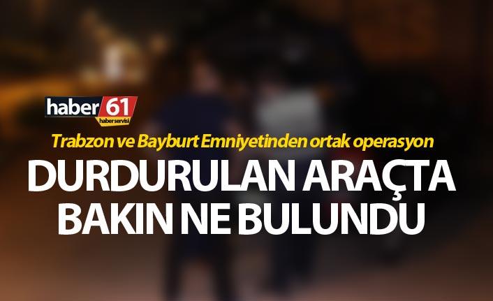 Trabzon ve Bayburt Emniyetinden ortak operasyon - Durdurulan araçta bakın ne bulundu