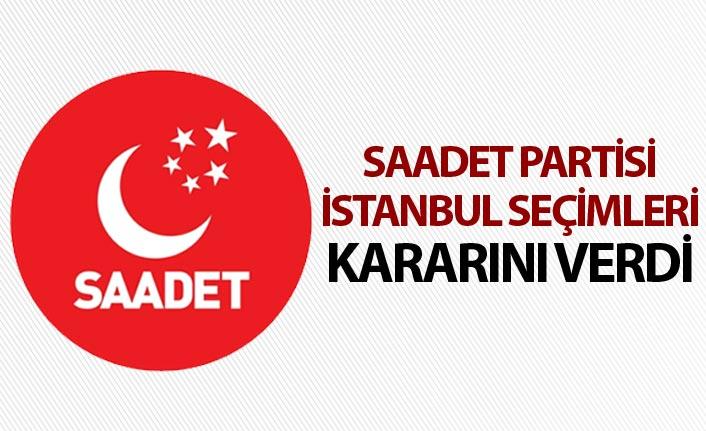 Saadet Partisi İstanbul seçimleri kararını verdi