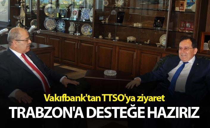 Vakıfbank'tan TTSO'ya ziyaret - Trabzon'a desteğe hazırız