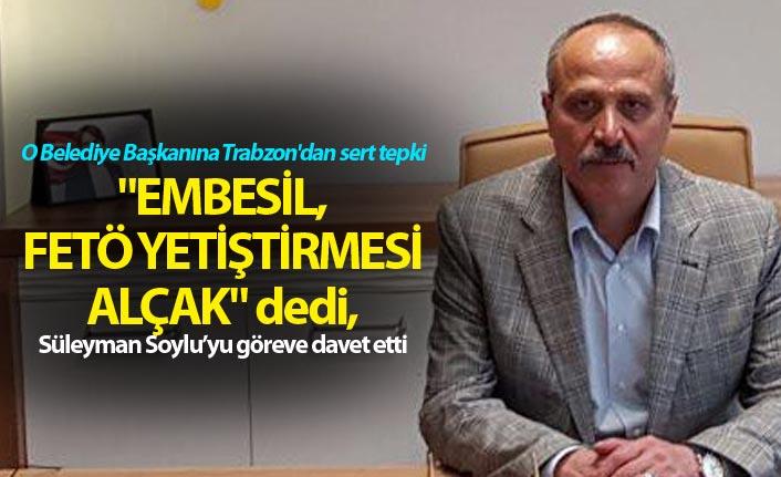 """O belediye Başkanına Trabzon'dan sert tepki - """"Embesil Fetö yetiştirmesi alçak"""""""