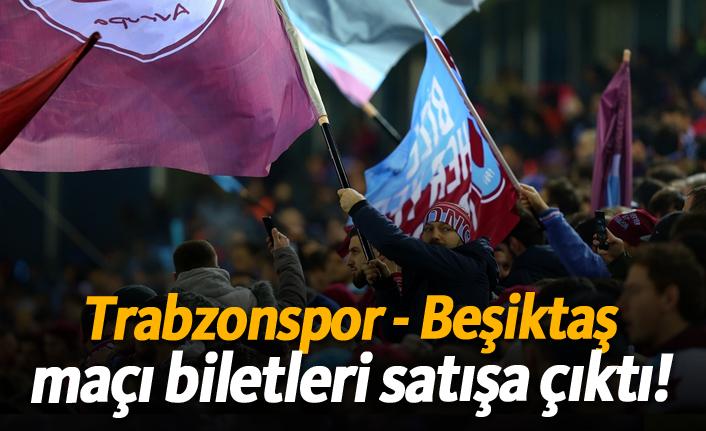 Trabzonspor - Beşiktaş maçı biletleri satışa çıktı!