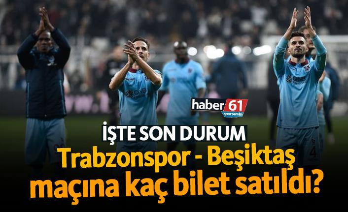 Trabzonspor - Beşiktaş maçına kaç bilet satıldı?