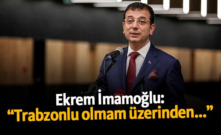 """Ekrem İmamoğlu: """"Trabzonlu olmam üzerinden..."""""""