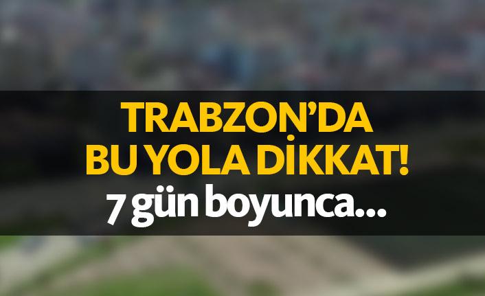 Trabzon'da bu yola dikkat!
