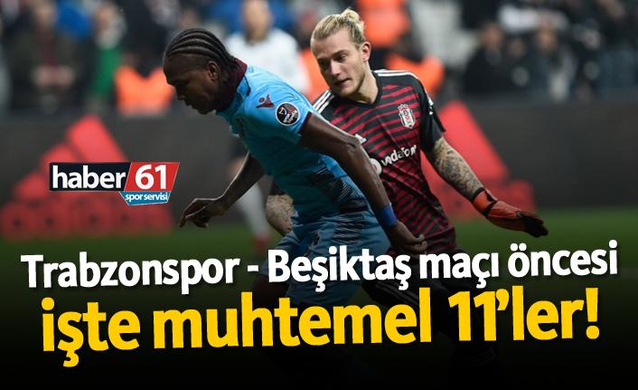 Trabzonspor Beşiktaş maçı öncesi işte muhtemel 11'ler!