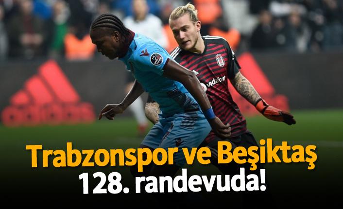 Trabzonspor ve Beşiktaş 128. randevuda!