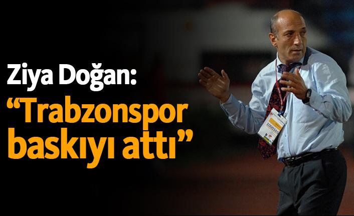 """Ziya Doğan: """"Trabzonspor baskıyı attı"""""""