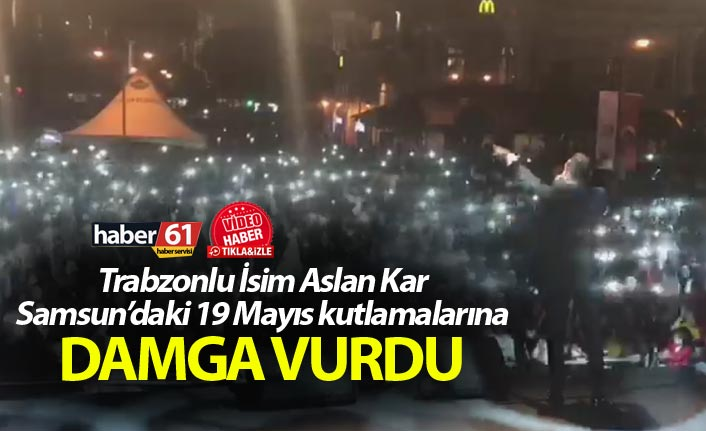 Aslan Kar Samsun'da 19 Mayıs kutlamalarına damga vurdu