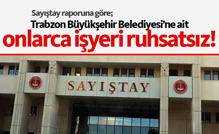 Trabzon Büyükşehir Belediyesi'nin 61 iş yeri ruhsatsız!
