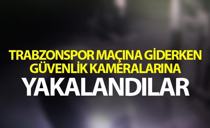Trabzonspor maçına giderken güvenlik kameralarına yakalandılar