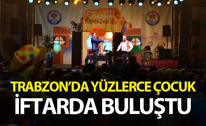 Trabzon'da yüzlerce çocuk iftarda buluştu
