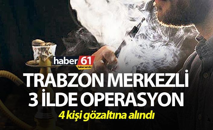 Trabzon merkezli 3 ilde operasyon - 4 kişi gözaltına alındı