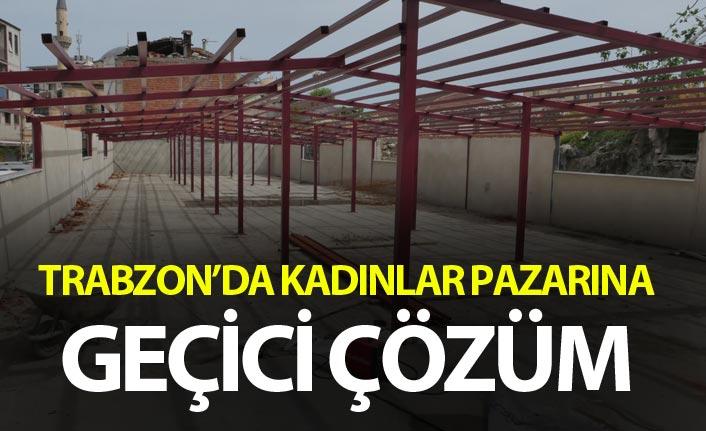Trabzon'da kadınlar pazarına geçici çözüm