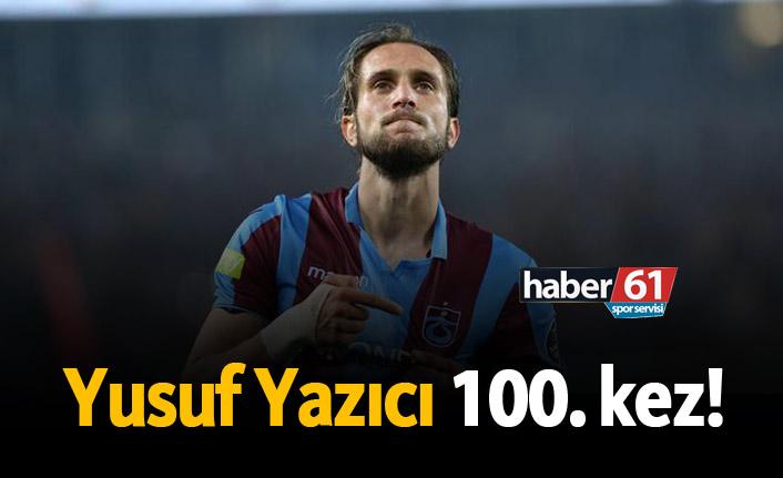 Yusuf Yazıcı 100. kez!