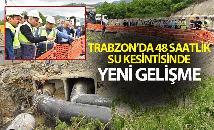 Trabzon'da 48 saatlik su kesintisinde yeni gelişme