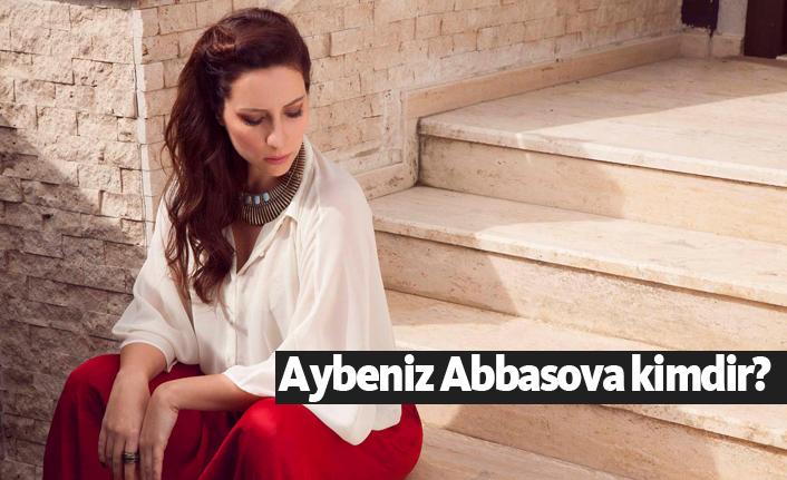Aybeniz Abbasova kimdir, nerelidir, kaç yaşındadır?