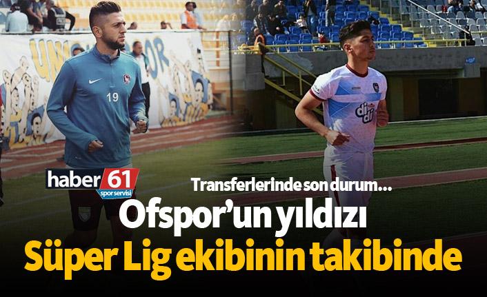Ofspor'un yıldızı Süper Lig ekibinin takibinde