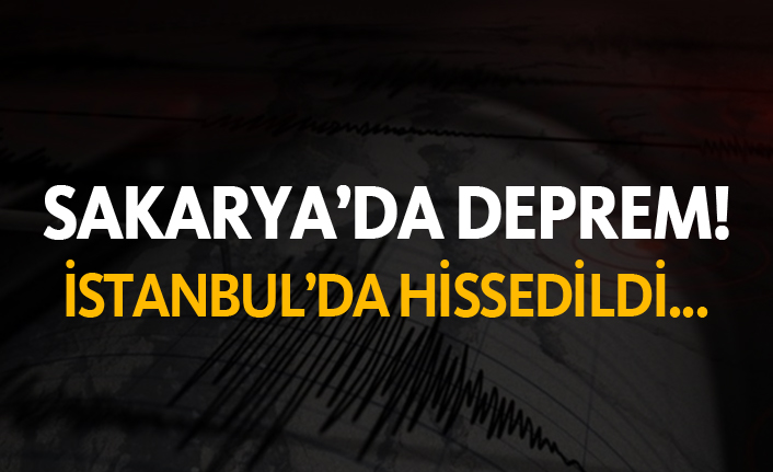 Sakarya'da deprem - İstanbul'da da hissedildi