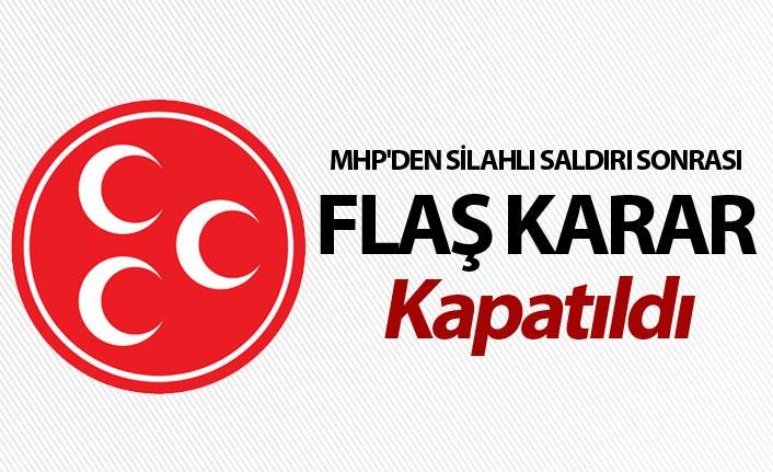 MHP'den silahlı saldırı sonrası flaş karar - Kapatıldı