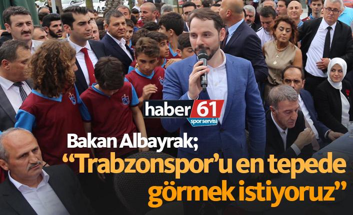 Albayrak: Trabzonspor'u en tepede görmek istiyoruz