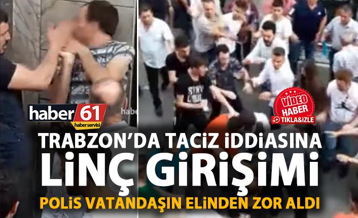 Trabzon'da taciz iddiasına linç girişimi!