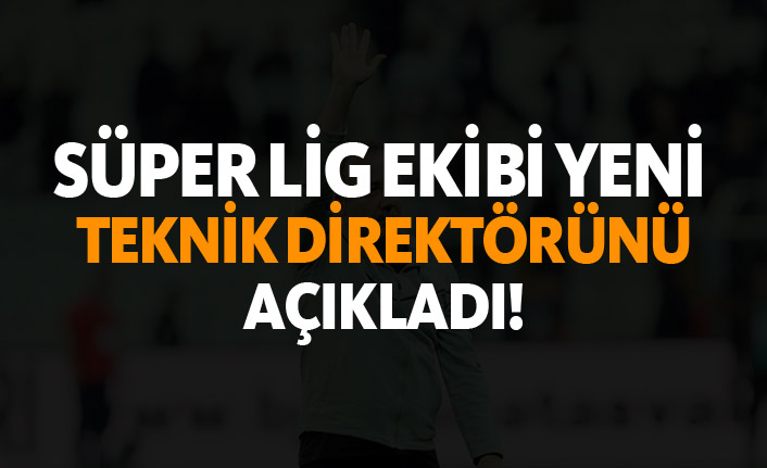 Süper Lig ekibi yeni teknik direktörünü açıkladı!