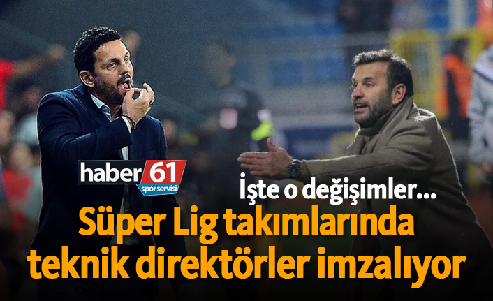 Süper Lig takımlarında teknik direktörler imzalıyor