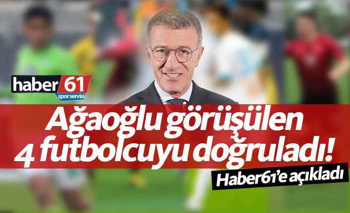 Ağaoğlu Trabzonspor'un görüştüğü 4 ismi doğruladı