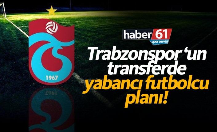 Trabzonspor bu mevkilere yabancı alacak