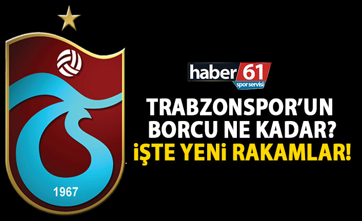 Trabzonspor'da son borç ne kadar? İşte son rapor!
