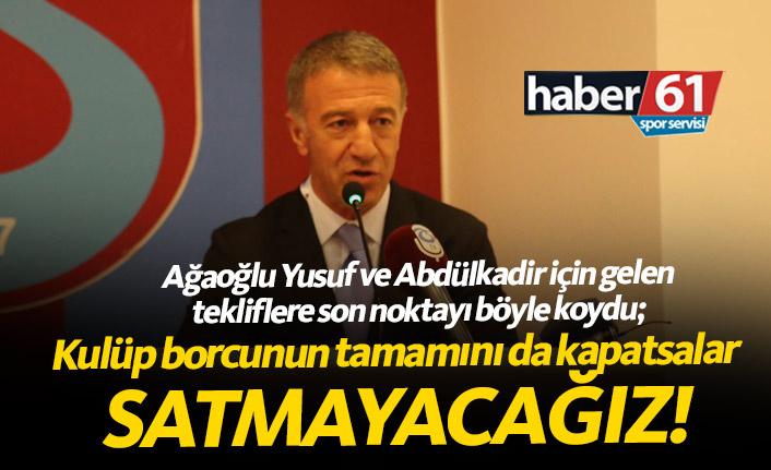 """Ağaoğlu net konuştu """"Yusuf Ve Abdulkadir'i 160 Milyon Euro verseler bile satmayacağız"""""""