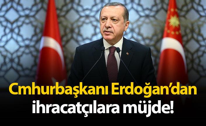 Cumhurbaşkanı Erdoğan'dan ihracatçılara müjde!